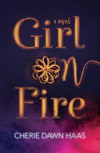 Girl on Fire, a novel | CherieDawnLovesFire.com