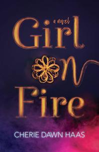 Girl on Fire, a novel | CherieDawnLovesFire.com