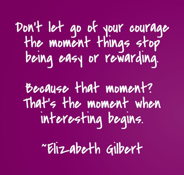 Inspiring quote by Elizabeth Gilbert | CherieDawnLovesFire.com